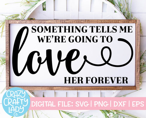 Something Tells Me We're Going to Love Her Forever SVG Cut File