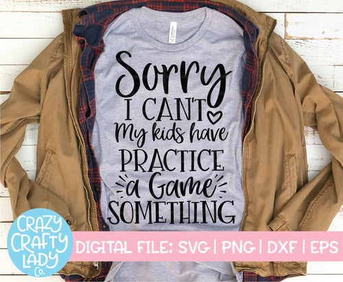 Sorry I Can't, My Kids Have Practice, a Game, Something SVG Cut File