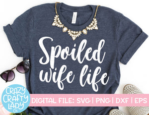 Spoiled Wife Life SVG Cut File