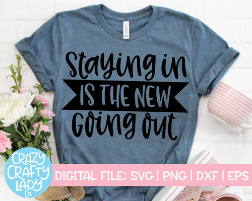 Staying In Is the New Going Out SVG Cut File
