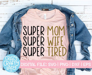 Super Mom, Super Wife, Super Tired SVG Cut File