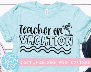 Teacher on Vacation SVG Cut File