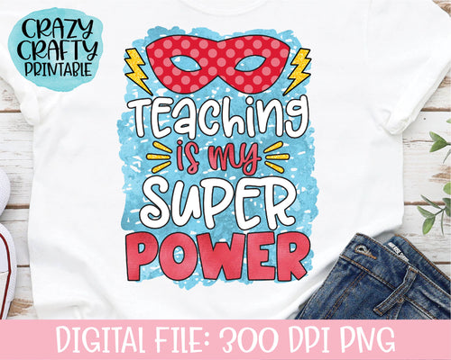 Teaching Is My Superpower PNG Printable File