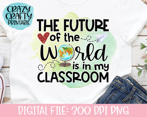 The Future of the World Is in My Classroom PNG Printable File