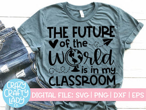 The Future of the World Is in My Classroom SVG Cut File