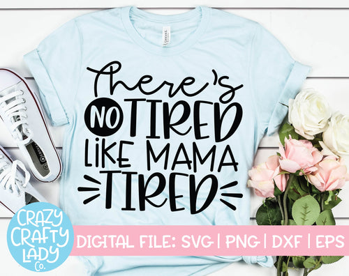There's No Tired Like Mama Tired SVG Cut File