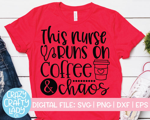 This Nurse Runs on Coffee & Chaos SVG Cut File