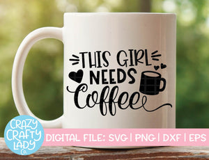 This Girl Needs Coffee SVG Cut File
