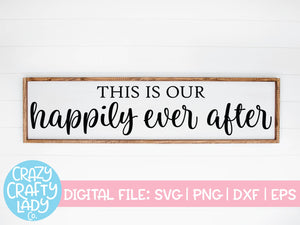 This Is Our Happily Ever After Svg Cut File Crazy Crafty Lady Co