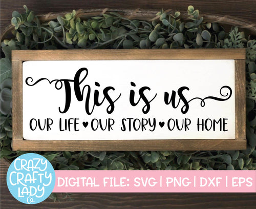 This Is Us: Our Life, Our Story, Our Home SVG Cut File