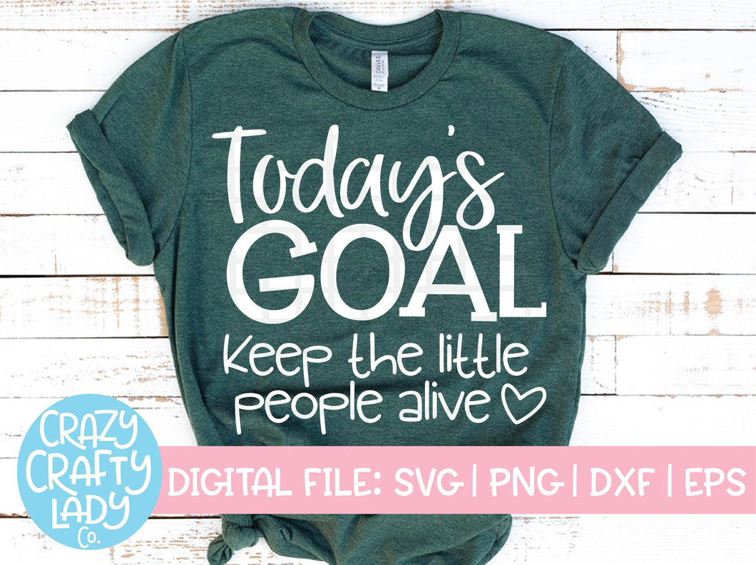 Today's Goal Keep the Little People Alive SVG Cut File