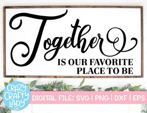 Together Is Our Favorite Place to Be SVG Cut File