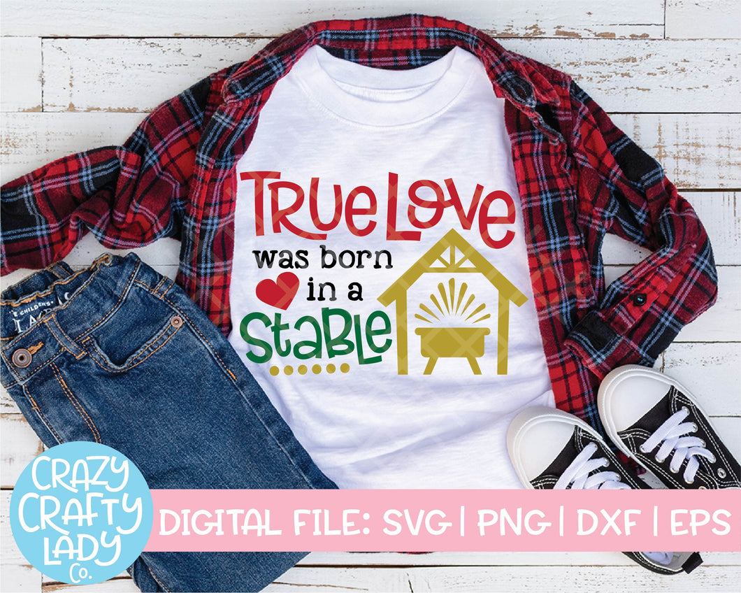 True Love Was Born in a Stable SVG Cut File
