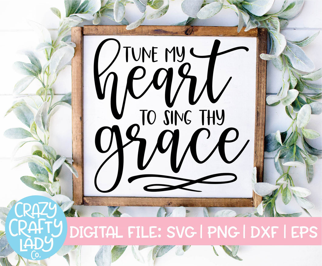 Tune My Heart to Sing Thy Grace SVG Cut File