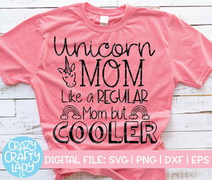 Unicorn Mom: Like a Regular Mom But Cooler SVG Cut File