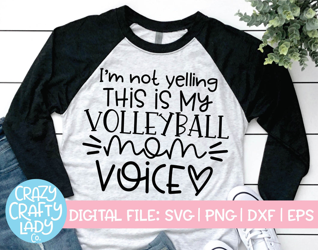 I'm Not Yelling, This Is My Volleyball Mom Voice SVG Cut File
