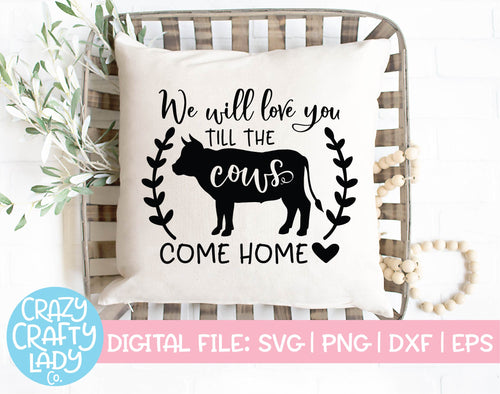 We Will Love You Till the Cows Come Home SVG Cut File