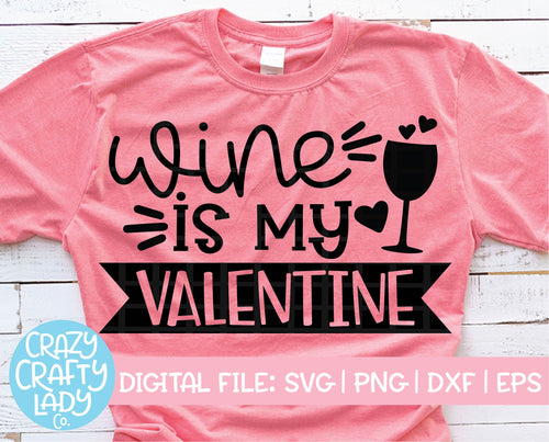Wine Is My Valentine SVG Cut File