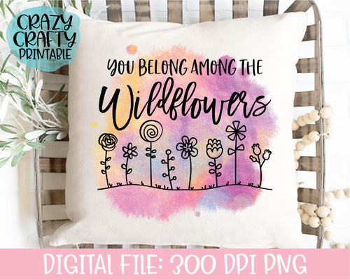 You Belong Among the Wildflowers PNG Printable File