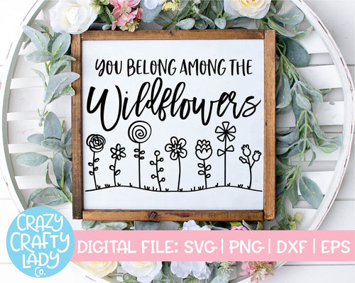 You Belong Among the Wildflowers SVG Cut File