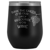 Save The Earth-It Is Our Only Resource For Wine