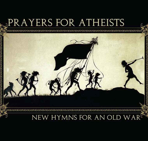 Prayers For Atheists - New Hymns for an Old War CD