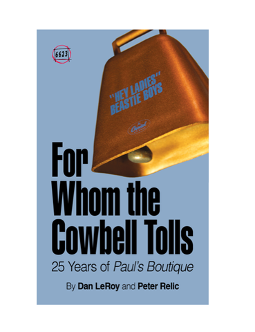 "25 Years of Beastie Boys' PAUL'S BOUTIQUE - ""For Whom the Cowbell Tolls"" by Dan LeRoy & Peter Relic"