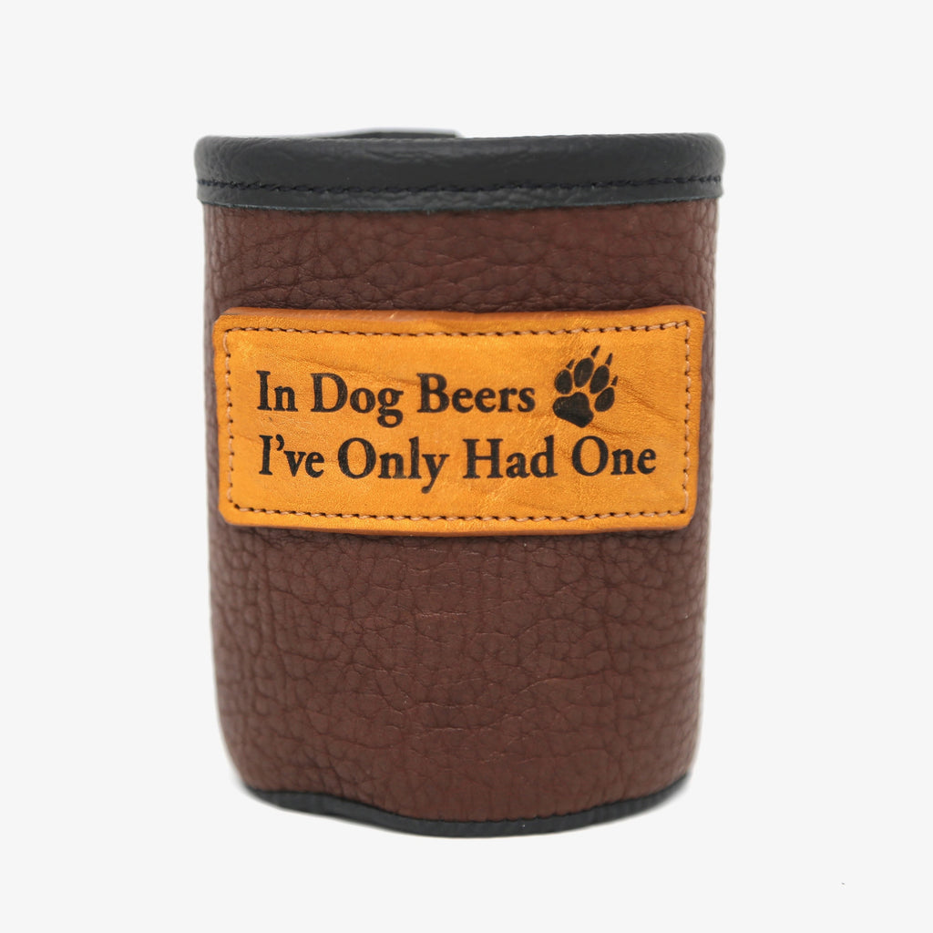 In Dog Beers I've Only Had One bison leather koozie made in Montana, USA made.
