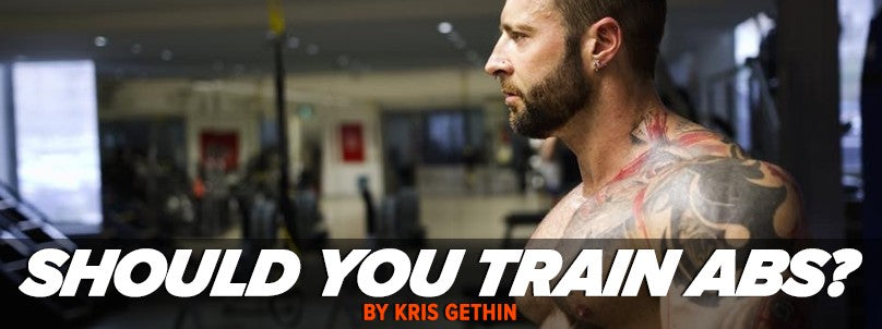 Should You Train Abs? By Kris Gethin