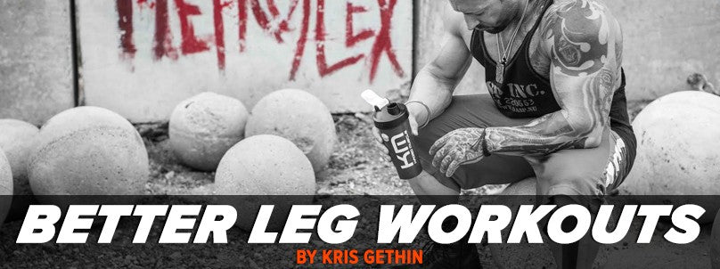 Make Your Leg Workouts Better by Kris Gethin