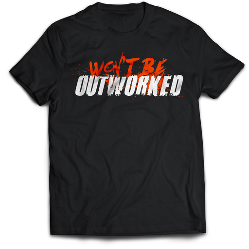 Won't Be Outworked T-Shirt - Tiger Fitness