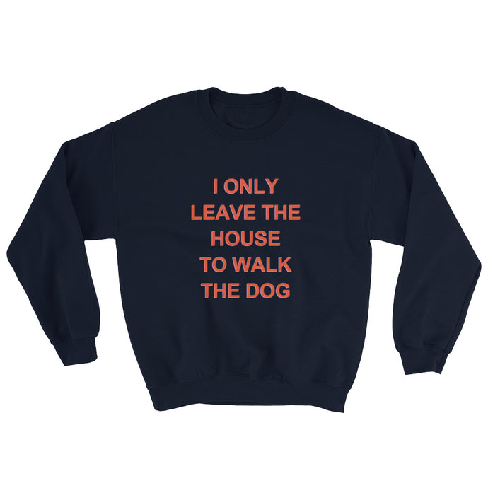Never Leave the House Sweatshirt