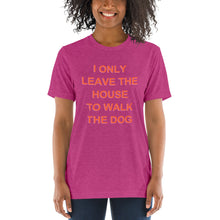Only Leave The House to Walk the Dog Shirt