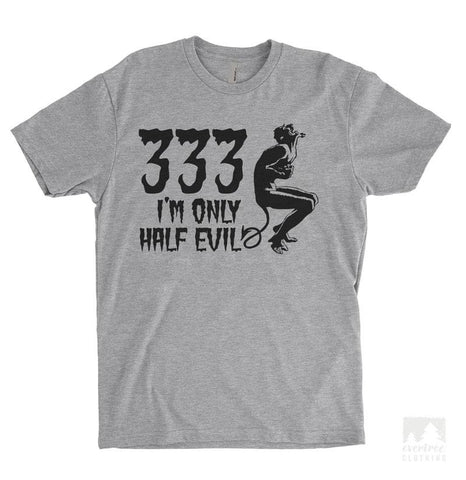 333 I'm Only Half Evil Heather Gray Unisex T-shirt