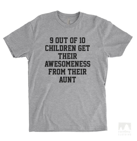 9 Out Of 10 Children Get Their Awesomeness From Their Aunt Heather Gray Unisex T-shirt