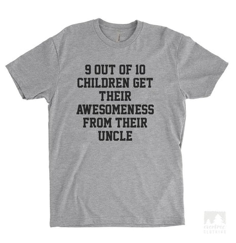 9 Out Of 10 Children Get Their Awesomeness From Their Uncle Heather Gray Unisex T-shirt