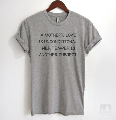 A Mother's Love Is Unconditional. Her Temper is Another Subject. Heather Gray Unisex T-shirt