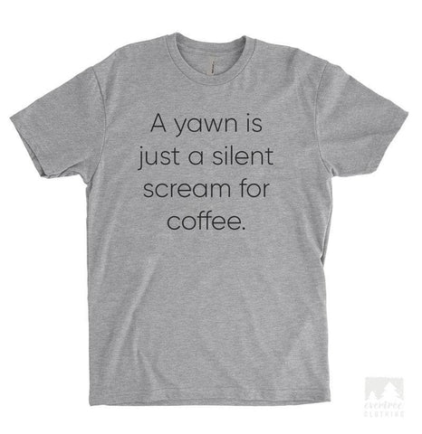 A Yawn Is Just A Silent Scream For Coffee Heather Gray Unisex T-shirt