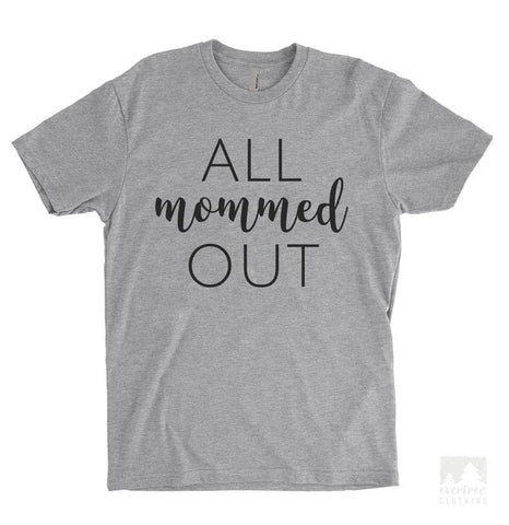 All Mommed Out Heather Gray Unisex T-shirt