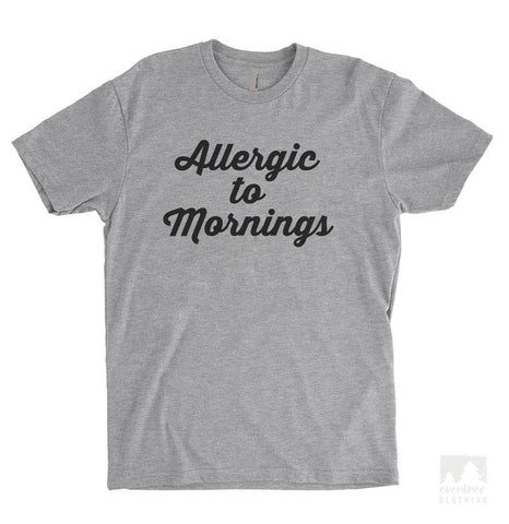 Allergic To Mornings Heather Gray Unisex T-shirt
