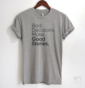 Bad Decisions Make Good Stories Heather Gray Unisex T-shirt