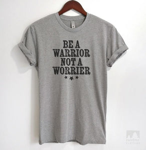 Be A Warrior Not A Worrier Heather Gray Unisex T-shirt