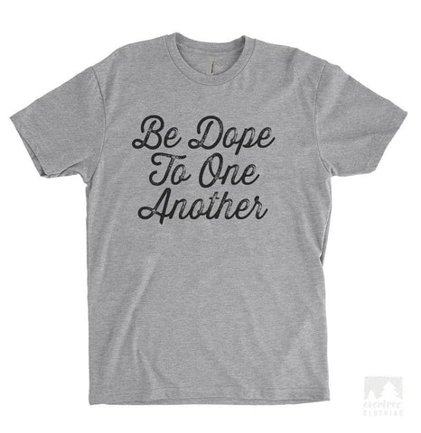 Be Dope To One Another Heather Gray Unisex T-shirt