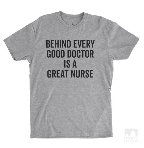 Behind Every Good Doctor Is A Great Nurse Heather Gray Unisex T-shirt