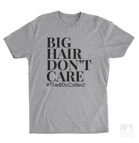 Big Hair Don't Care #The80sCalled Heather Gray Unisex T-shirt