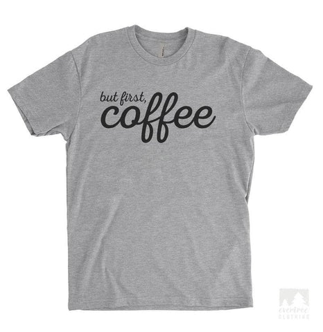 But First Coffee Heather Gray Unisex T-shirt