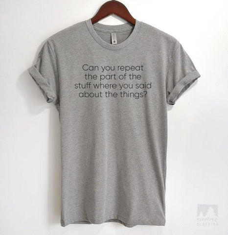Can You Repeat The Part Of The Stuff Where You Said About The Things? Heather Gray Unisex T-shirt