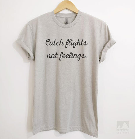 Catch Flights Not Feelings Silk Gray Unisex T-shirt