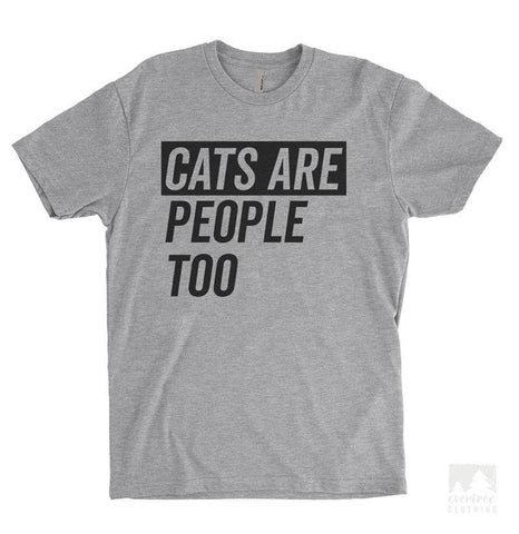 Cats Are People Too Heather Gray Unisex T-shirt