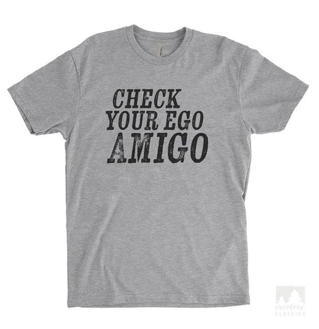 Check Your Ego Amigo Heather Gray Unisex T-shirt